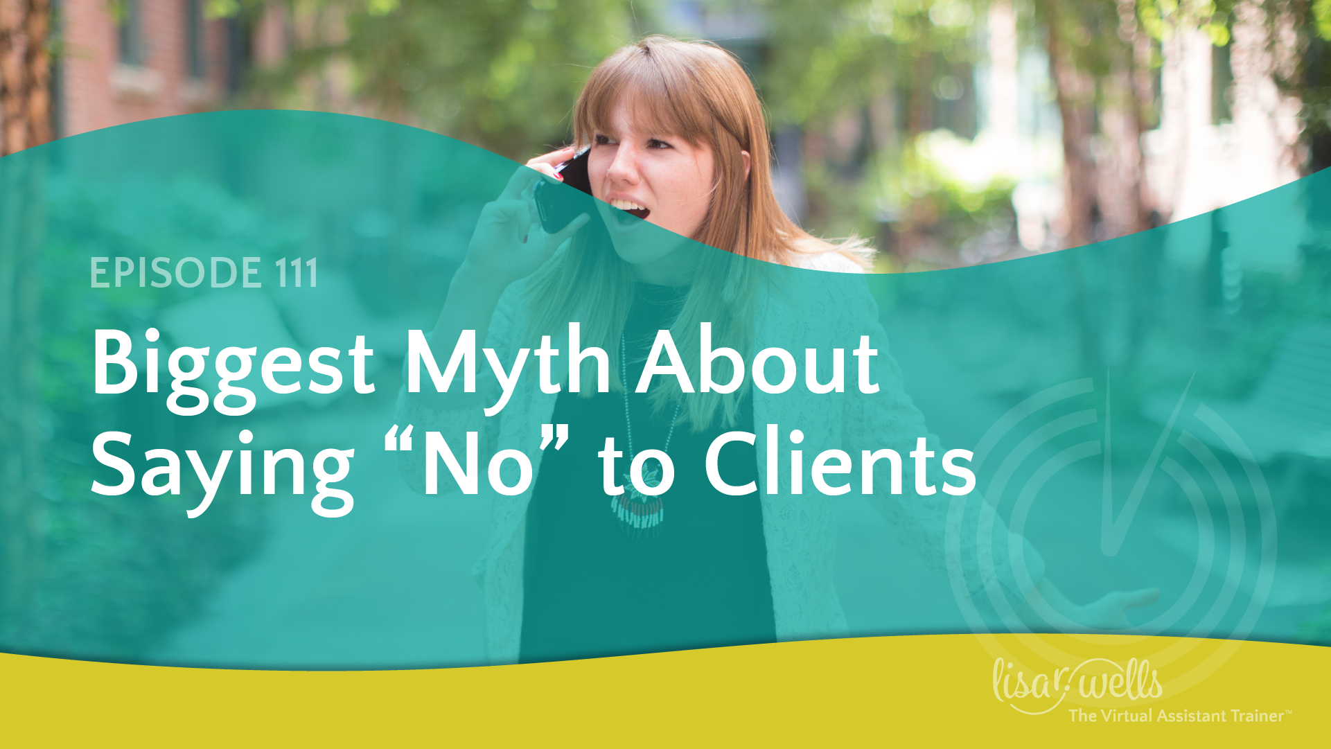 """#111: Biggest Myth About Saying """"No"""" to Clients"""
