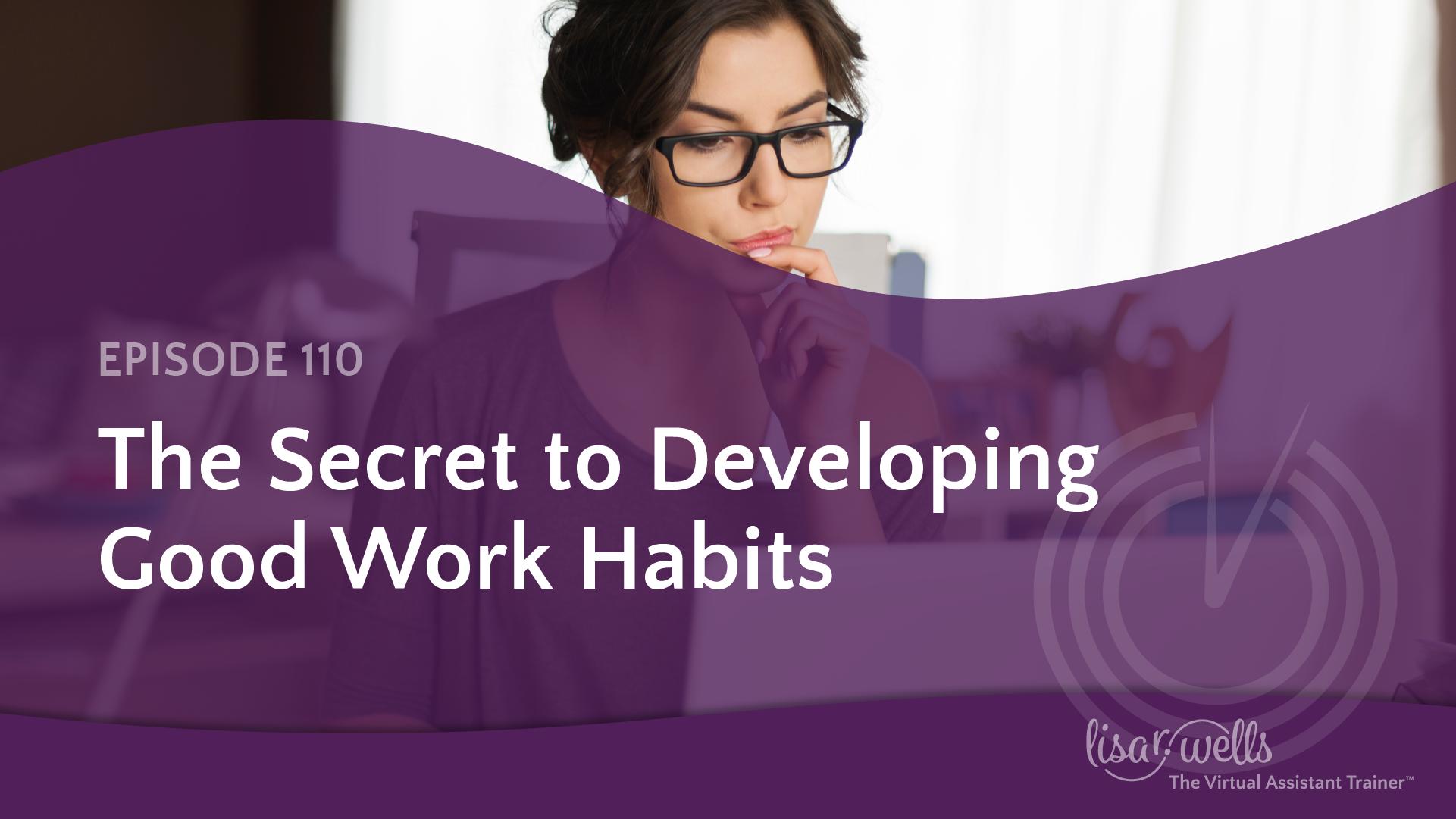 #110: Secret to Developing Good Work Habits